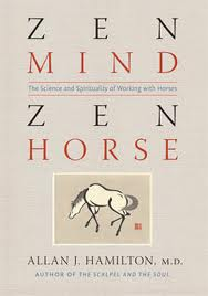 Zen Mind Zen Horse by Allan J. Hamilton, MD